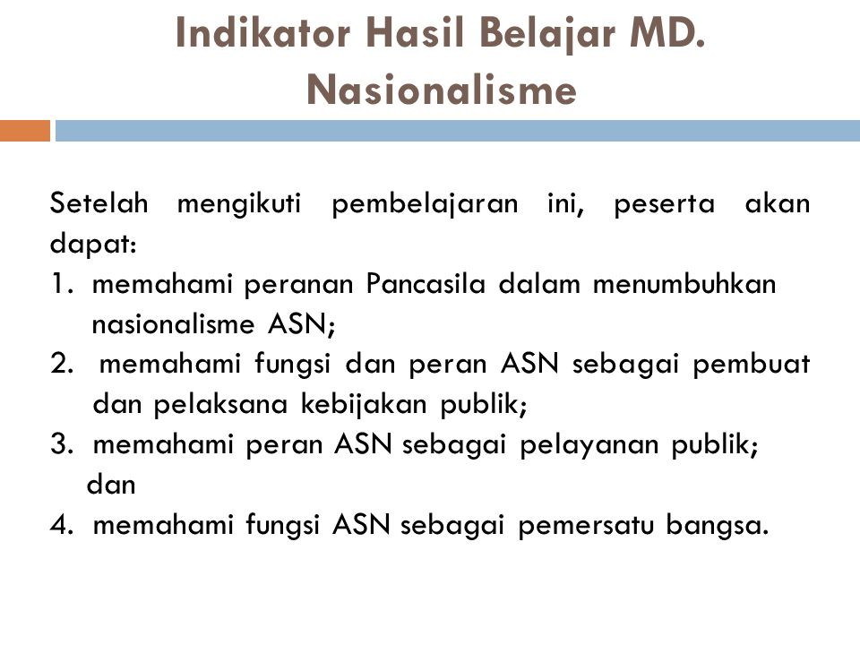 2) NASIONALISME Setelah mengikuti pembelajaran ini, peserta mampu mengaktualisasikan Pancasila sebagai nilai-nilai dasar nasionalisme dalam pelaksanaan tugas jabatannya.