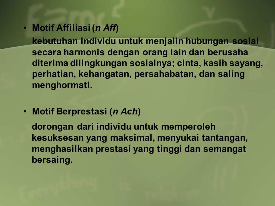 Motif Affiliasi (n Aff) kebutuhan individu untuk menjalin hubungan sosial secara harmonis dengan orang lain dan berusaha diterima dilingkungan sosialn