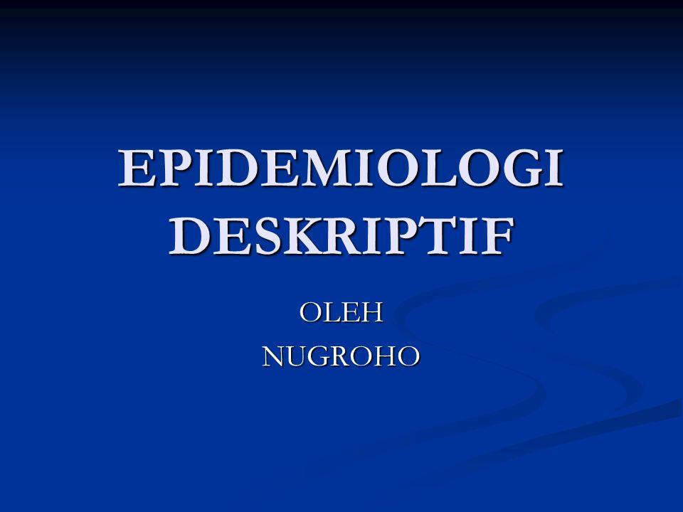 EPIDEMIOLOGI DESKRIPTIF OLEHNUGROHO