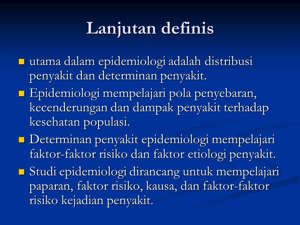 Lanjutan definis utama dalam epidemiologi adalah distribusi penyakit dan determinan penyakit. utama dalam epidemiologi adalah distribusi penyakit dan
