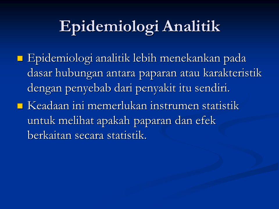 Epidemiologi Analitik Epidemiologi analitik lebih menekankan pada dasar hubungan antara paparan atau karakteristik dengan penyebab dari penyakit itu s
