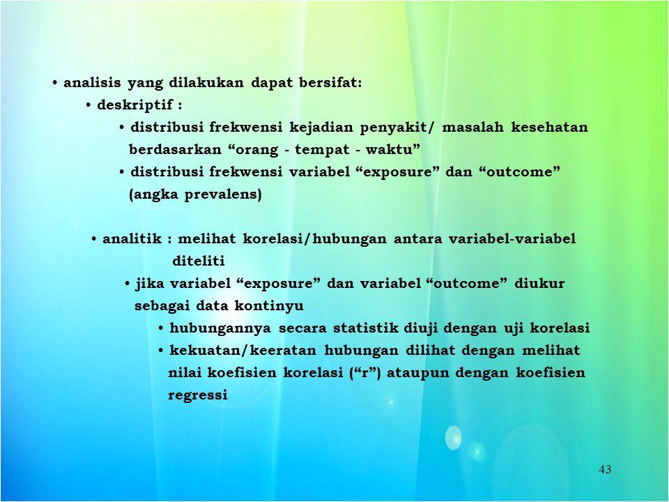 """43 analisis yang dilakukan dapat bersifat: deskriptif : distribusi frekwensi kejadian penyakit/ masalah kesehatan berdasarkan """"orang - tempat - waktu"""""""