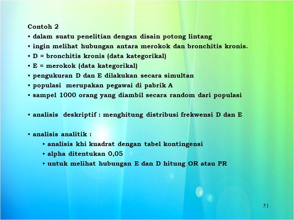 51 Contoh 2 dalam suatu penelitian dengan disain potong lintang ingin melihat hubungan antara merokok dan bronchitis kronis. D = bronchitis kronis (da