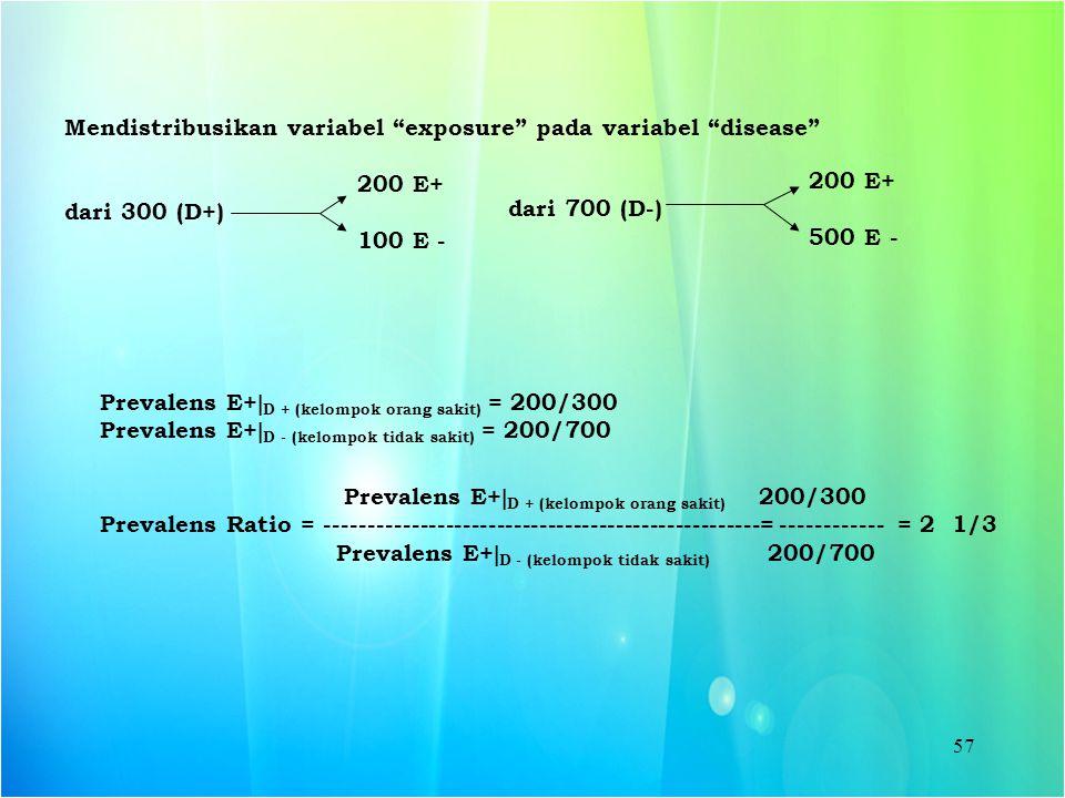 """57 Mendistribusikan variabel """"exposure"""" pada variabel """"disease"""" 200 E+ dari 300 (D+) 100 E - 200 E+ dari 700 (D-) 500 E - Prevalens E+  D + (kelompok"""