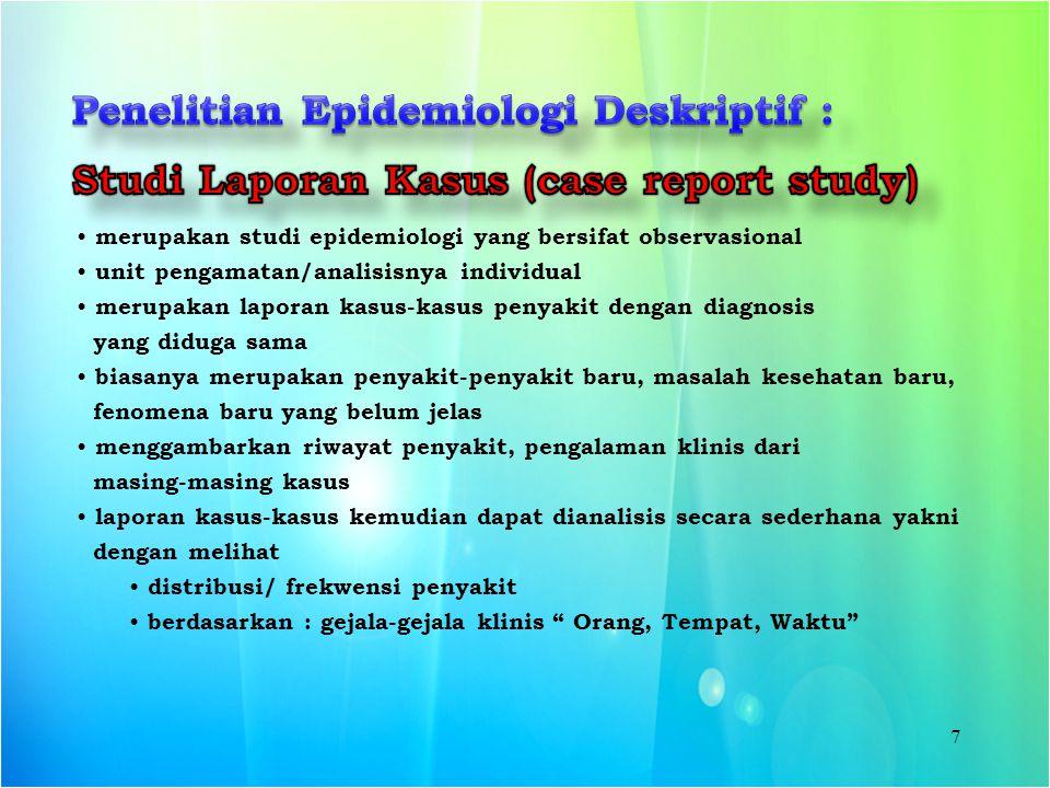7 merupakan studi epidemiologi yang bersifat observasional unit pengamatan/analisisnya individual merupakan laporan kasus-kasus penyakit dengan diagno