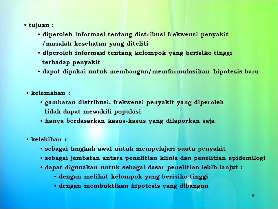 8 tujuan : diperoleh informasi tentang distribusi frekwensi penyakit /masalah kesehatan yang diteliti diperoleh informasi tentang kelompok yang berisi