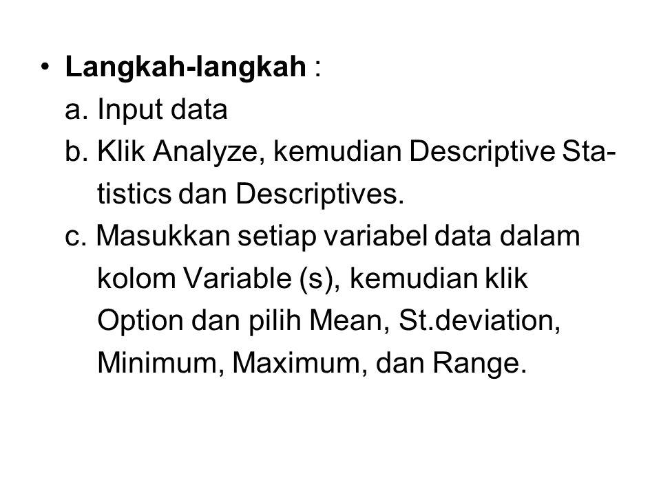 Langkah-langkah : a. Input data b. Klik Analyze, kemudian Descriptive Sta- tistics dan Descriptives. c. Masukkan setiap variabel data dalam kolom Vari