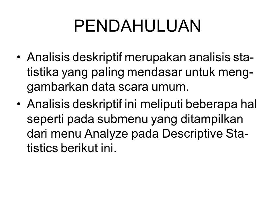 PENDAHULUAN Analisis deskriptif merupakan analisis sta- tistika yang paling mendasar untuk meng- gambarkan data scara umum. Analisis deskriptif ini me