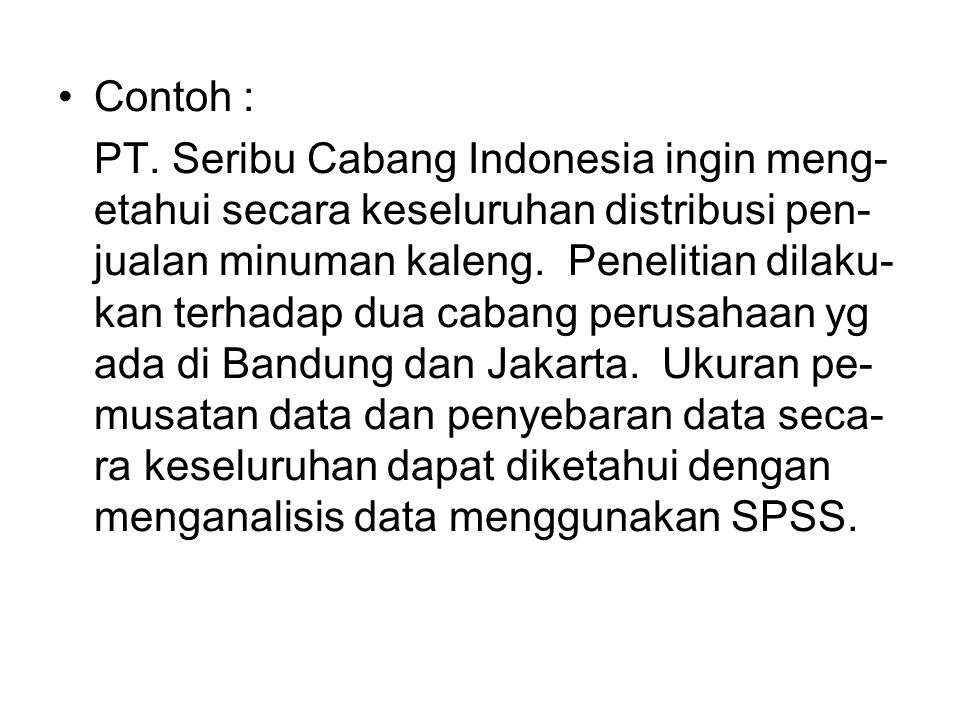 Contoh : PT. Seribu Cabang Indonesia ingin meng- etahui secara keseluruhan distribusi pen- jualan minuman kaleng. Penelitian dilaku- kan terhadap dua