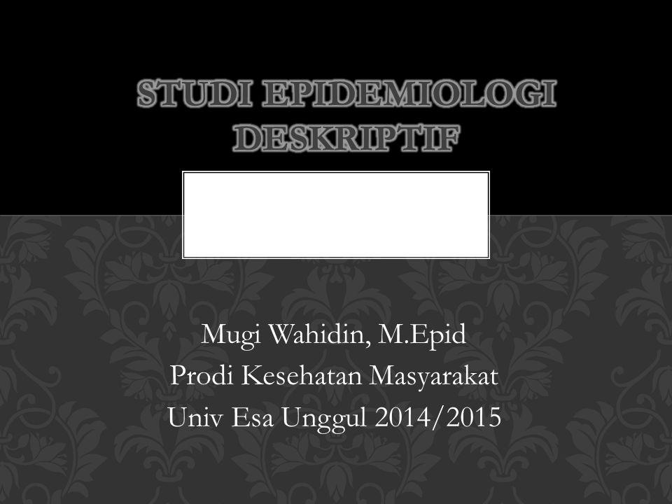 Mugi Wahidin, M.Epid Prodi Kesehatan Masyarakat Univ Esa Unggul 2014/2015
