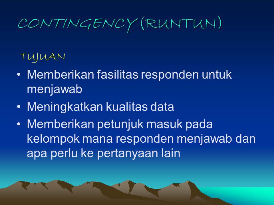 CONTINGENCY (RUNTUN) TUJUAN Memberikan fasilitas responden untuk menjawab Meningkatkan kualitas data Memberikan petunjuk masuk pada kelompok mana resp