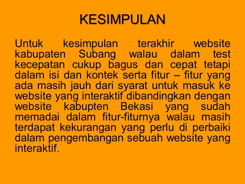 KESIMPULAN Untuk kesimpulan terakhir website kabupaten Subang walau dalam test kecepatan cukup bagus dan cepat tetapi dalam isi dan kontek serta fitur