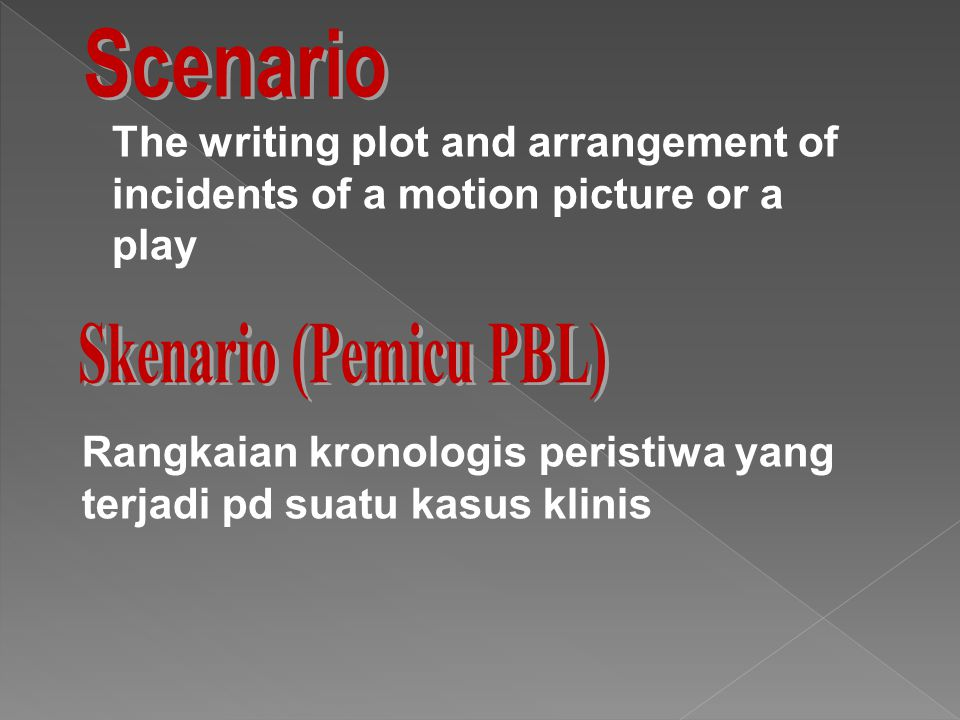 The writing plot and arrangement of incidents of a motion picture or a play Rangkaian kronologis peristiwa yang terjadi pd suatu kasus klinis