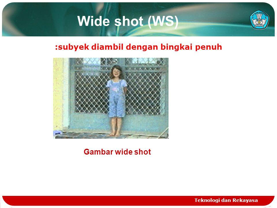 Very wide shot (VWS) : pengambilan gambar yang lebih mendekati subyek Teknologi dan Rekayasa Very wide shot