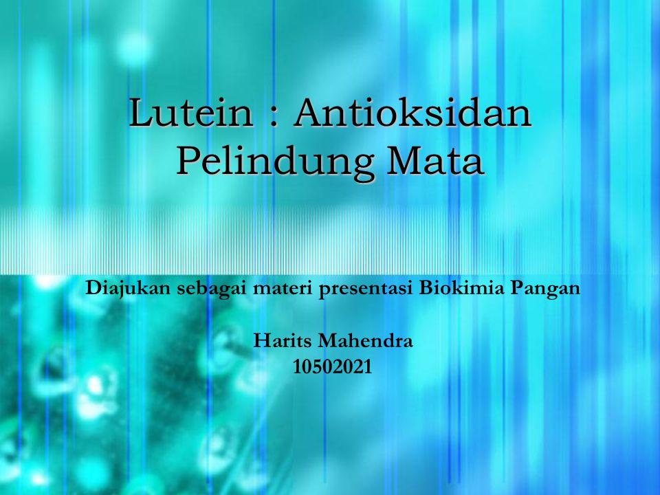 Lutein Lutein Merupakan senyawa golongan karotenoid (-karoten) berbentuk kristal kuning yang banyak terdapat pada sayuran bewarna hijau dan buah-buahan jingga.