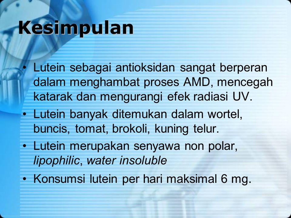 Kesimpulan Lutein sebagai antioksidan sangat berperan dalam menghambat proses AMD, mencegah katarak dan mengurangi efek radiasi UV. Lutein banyak dite