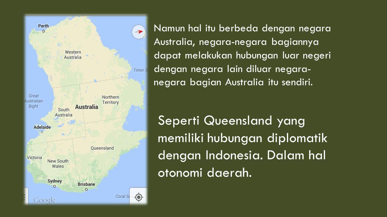 Namun hal itu berbeda dengan negara Australia, negara-negara bagiannya dapat melakukan hubungan luar negeri dengan negara lain diluar negara- negara b