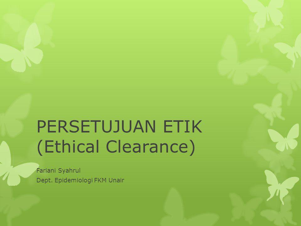 PERSETUJUAN ETIK (Ethical Clearance) Fariani Syahrul Dept. Epidemiologi FKM Unair