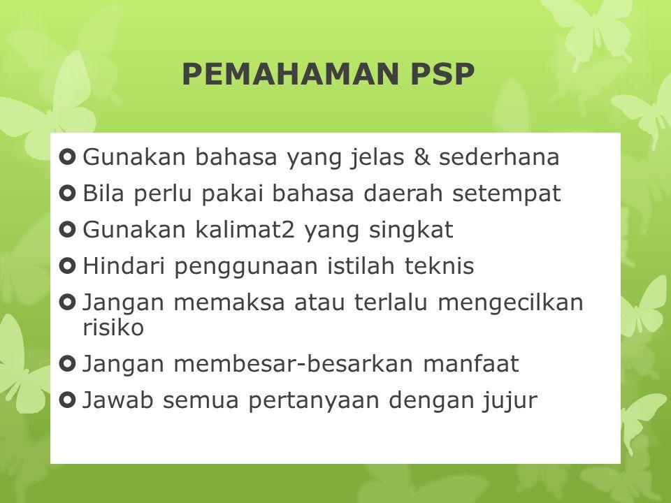 PEMAHAMAN PSP  Gunakan bahasa yang jelas & sederhana  Bila perlu pakai bahasa daerah setempat  Gunakan kalimat2 yang singkat  Hindari penggunaan i