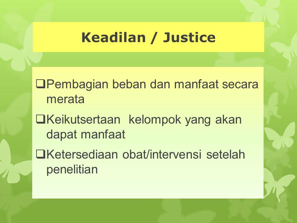 Keadilan / Justice  Pembagian beban dan manfaat secara merata  Keikutsertaan kelompok yang akan dapat manfaat  Ketersediaan obat/intervensi setelah