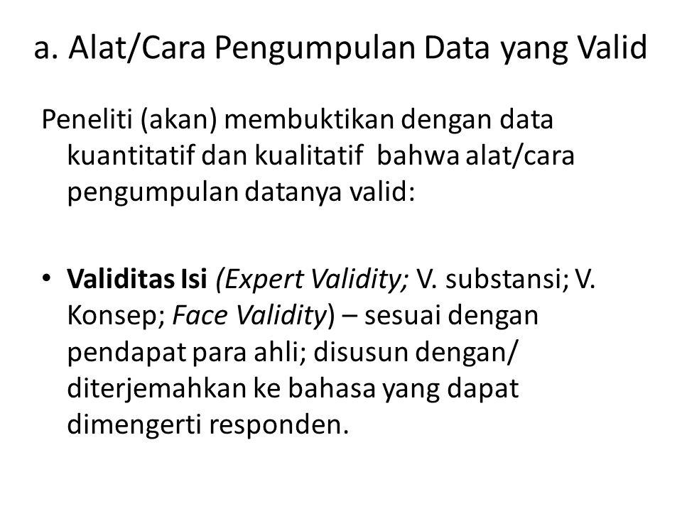 a. Alat/Cara Pengumpulan Data yang Valid Peneliti (akan) membuktikan dengan data kuantitatif dan kualitatif bahwa alat/cara pengumpulan datanya valid: