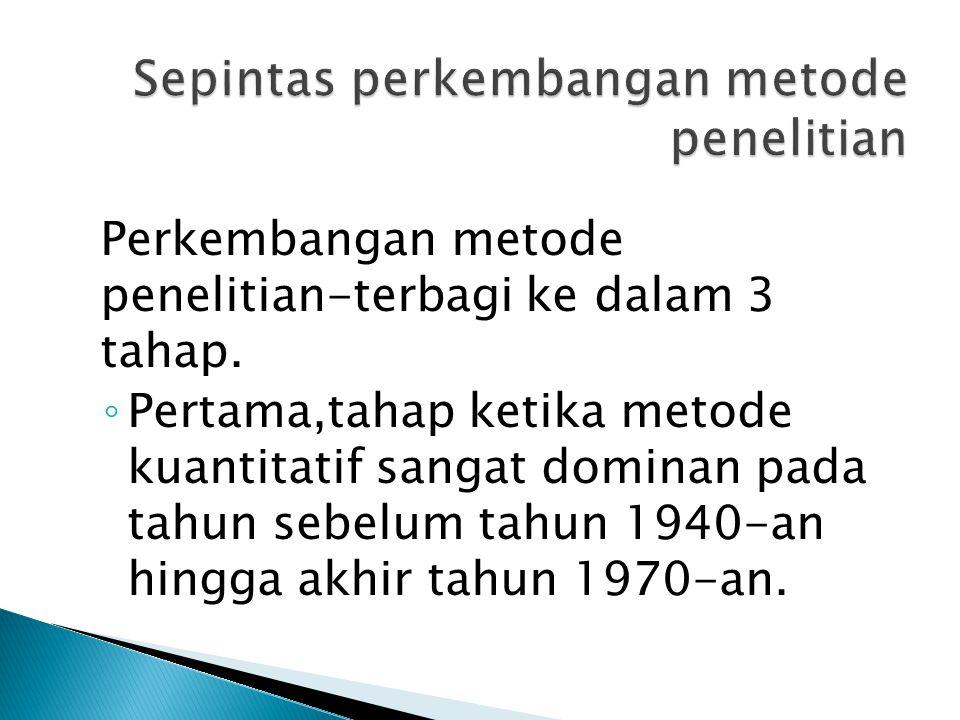 Perkembangan metode penelitian-terbagi ke dalam 3 tahap.