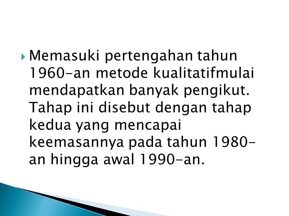  Memasuki pertengahan tahun 1960-an metode kualitatifmulai mendapatkan banyak pengikut.
