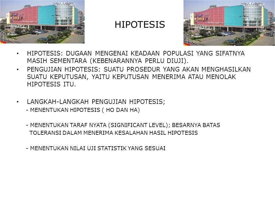 HIPOTESIS HIPOTESIS: DUGAAN MENGENAI KEADAAN POPULASI YANG SIFATNYA MASIH SEMENTARA (KEBENARANNYA PERLU DIUJI). PENGUJIAN HIPOTESIS: SUATU PROSEDUR YA
