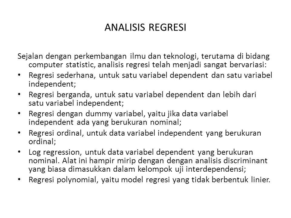 ANALISIS REGRESI Sejalan dengan perkembangan ilmu dan teknologi, terutama di bidang computer statistic, analisis regresi telah menjadi sangat bervaria