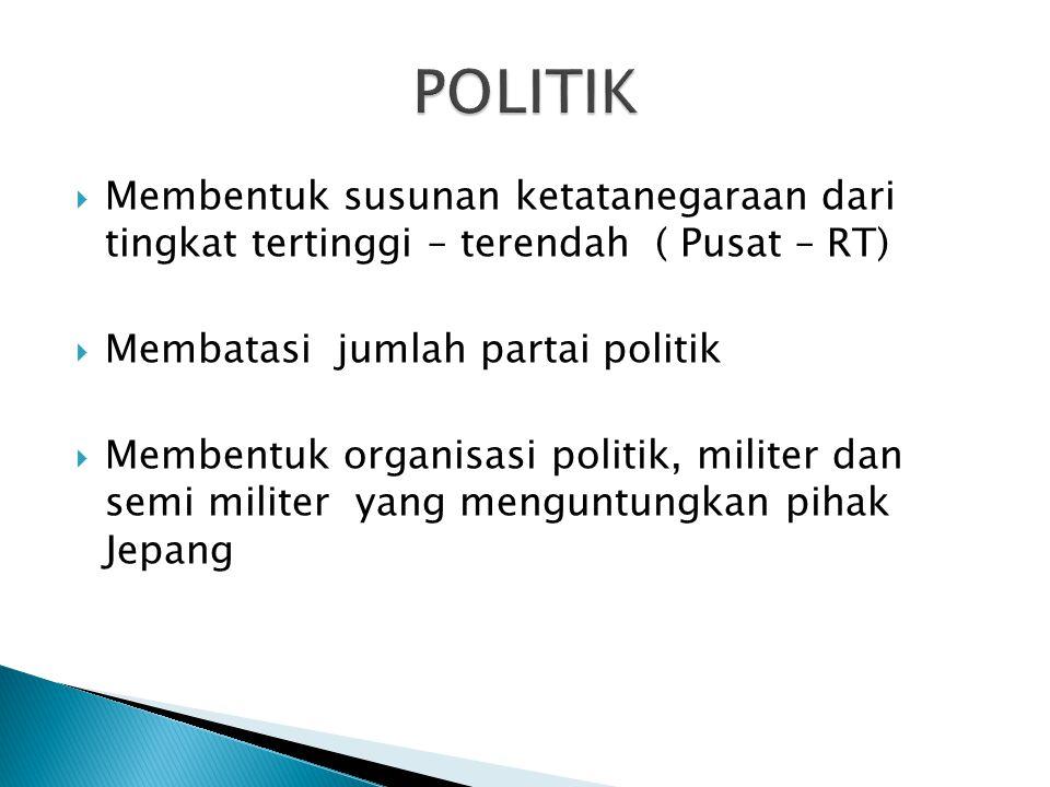  Membentuk susunan ketatanegaraan dari tingkat tertinggi – terendah ( Pusat – RT)  Membatasi jumlah partai politik  Membentuk organisasi politik, m