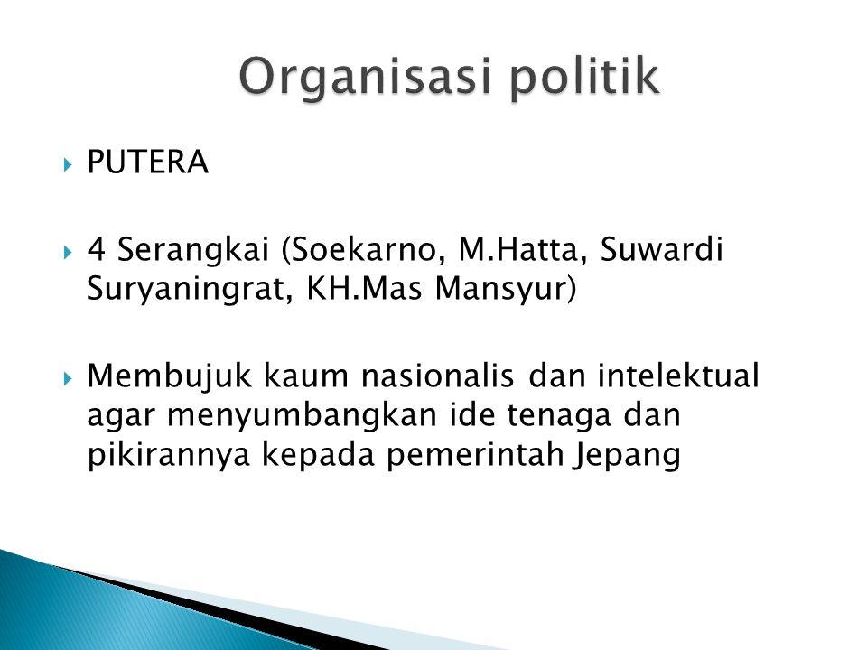  PUTERA  4 Serangkai (Soekarno, M.Hatta, Suwardi Suryaningrat, KH.Mas Mansyur)  Membujuk kaum nasionalis dan intelektual agar menyumbangkan ide ten