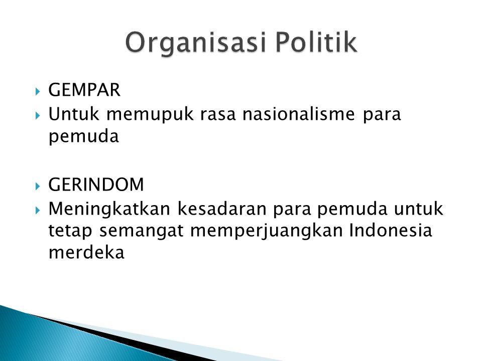  GEMPAR  Untuk memupuk rasa nasionalisme para pemuda  GERINDOM  Meningkatkan kesadaran para pemuda untuk tetap semangat memperjuangkan Indonesia m