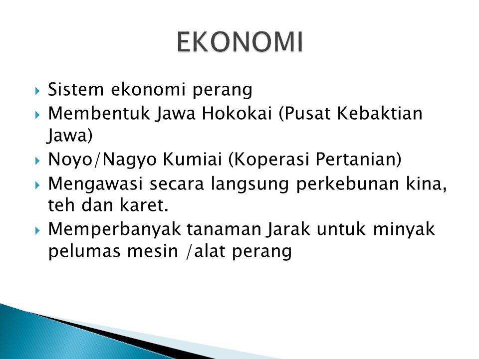  Sistem ekonomi perang  Membentuk Jawa Hokokai (Pusat Kebaktian Jawa)  Noyo/Nagyo Kumiai (Koperasi Pertanian)  Mengawasi secara langsung perkebuna