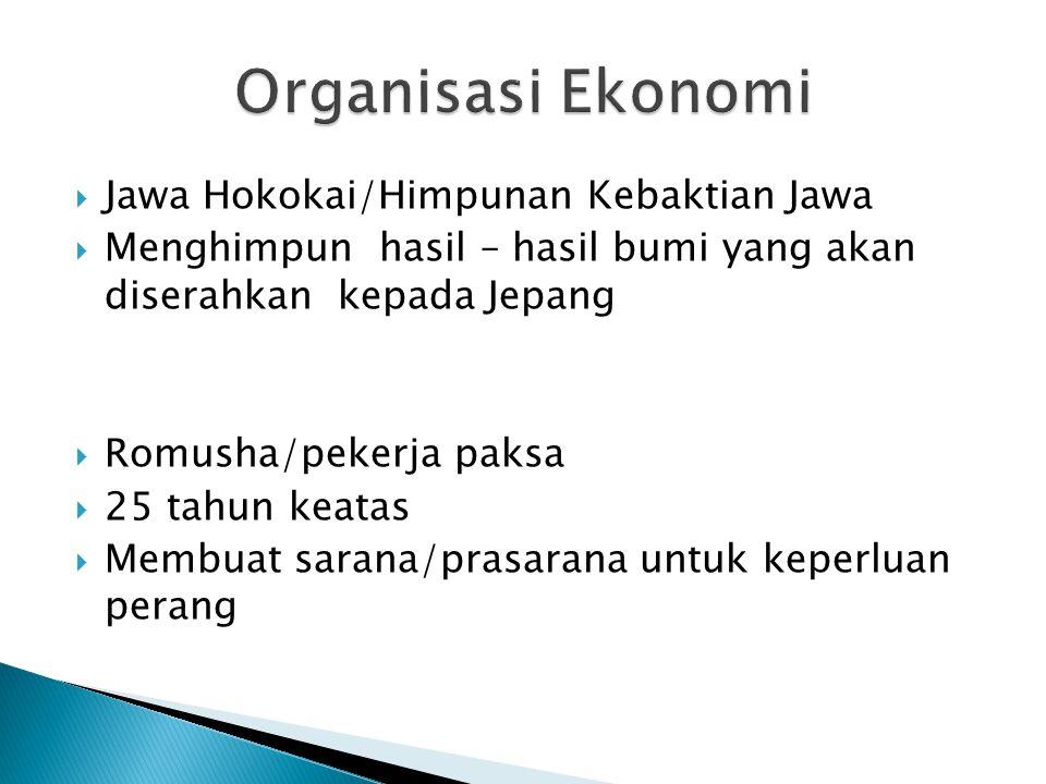  Jawa Hokokai/Himpunan Kebaktian Jawa  Menghimpun hasil – hasil bumi yang akan diserahkan kepada Jepang  Romusha/pekerja paksa  25 tahun keatas 