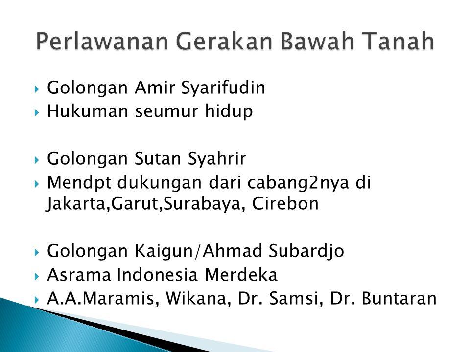  Golongan Amir Syarifudin  Hukuman seumur hidup  Golongan Sutan Syahrir  Mendpt dukungan dari cabang2nya di Jakarta,Garut,Surabaya, Cirebon  Golo