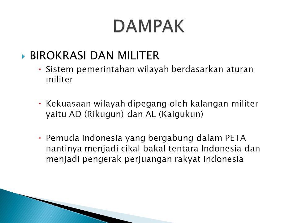  BIROKRASI DAN MILITER  Sistem pemerintahan wilayah berdasarkan aturan militer  Kekuasaan wilayah dipegang oleh kalangan militer yaitu AD (Rikugun)