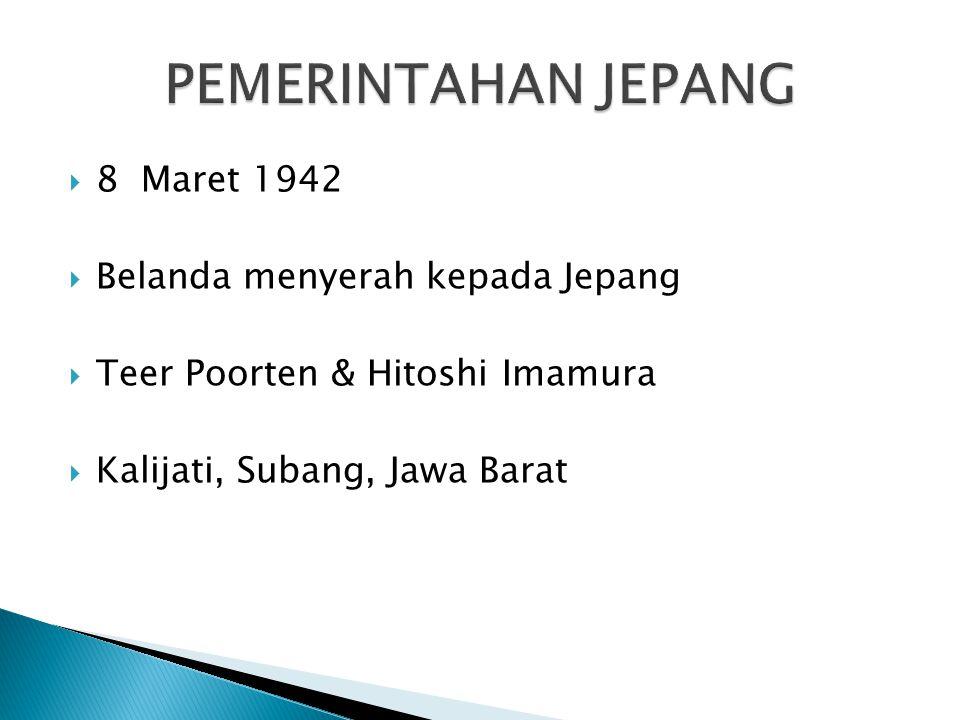  8 Maret 1942  Belanda menyerah kepada Jepang  Teer Poorten & Hitoshi Imamura  Kalijati, Subang, Jawa Barat