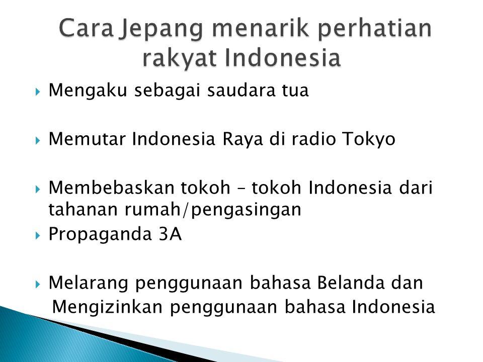  Mengaku sebagai saudara tua  Memutar Indonesia Raya di radio Tokyo  Membebaskan tokoh – tokoh Indonesia dari tahanan rumah/pengasingan  Propagand
