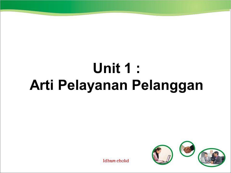 Idham cholid Unit 1 : Arti Pelayanan Pelanggan 10