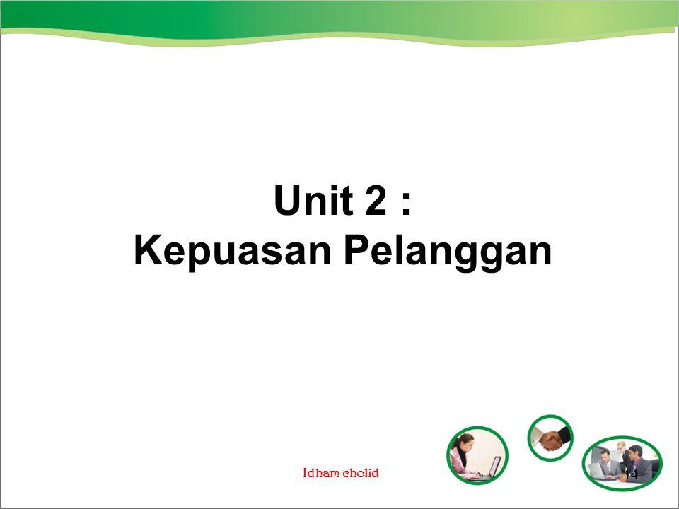 Idham cholid Unit 2 : Kepuasan Pelanggan 14