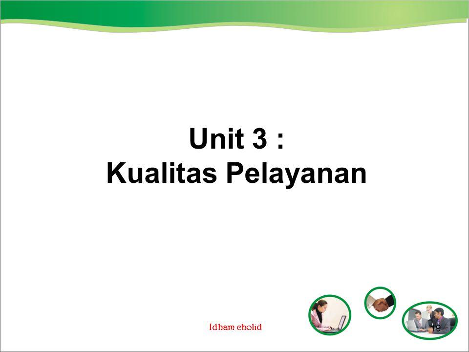 Idham cholid Unit 3 : Kualitas Pelayanan 19