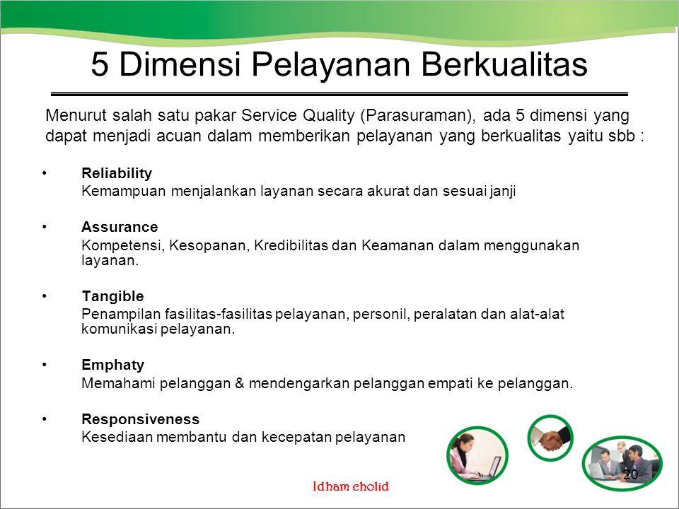 Idham cholid Reliability Kemampuan menjalankan layanan secara akurat dan sesuai janji Assurance Kompetensi, Kesopanan, Kredibilitas dan Keamanan dalam