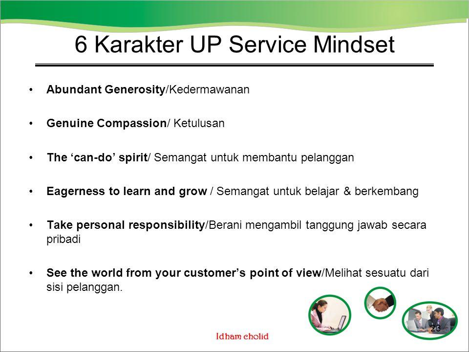 Idham cholid 6 Karakter UP Service Mindset Abundant Generosity/Kedermawanan Genuine Compassion/ Ketulusan The 'can-do' spirit/ Semangat untuk membantu