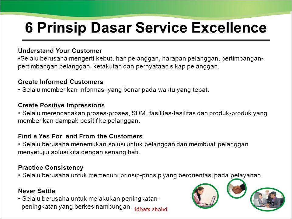 Idham cholid Understand Your Customer Selalu berusaha mengerti kebutuhan pelanggan, harapan pelanggan, pertimbangan- pertimbangan pelanggan, ketakutan