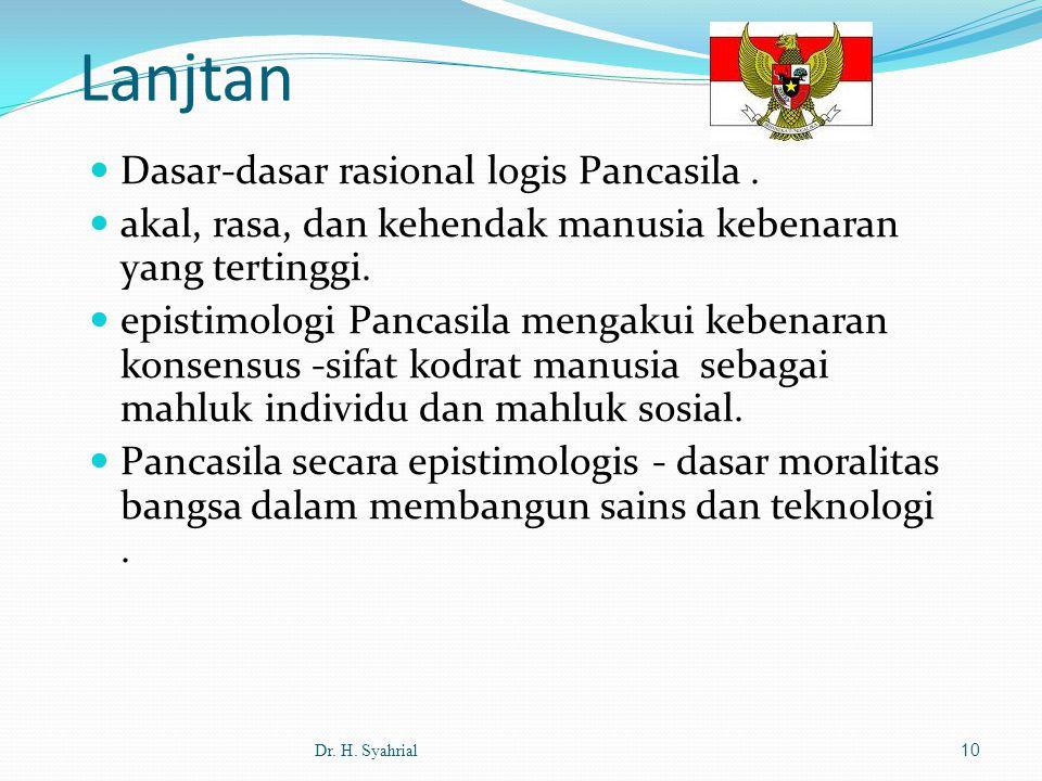 Dasar-dasar rasional logis Pancasila.akal, rasa, dan kehendak manusia kebenaran yang tertinggi.