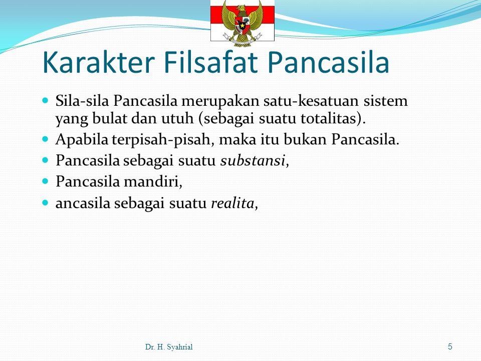 Sila-sila Pancasila merupakan satu-kesatuan sistem yang bulat dan utuh (sebagai suatu totalitas).