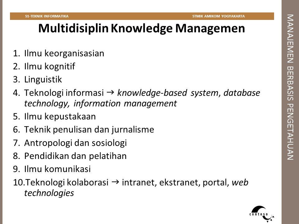 MANAJEMEN BERBASIS PENGETAHUAN S1-TEKNIK INFORMATIKASTMIK AMIKOM YOGYAKARTA Multidisiplin Knowledge Managemen 1.Ilmu keorganisasian 2.Ilmu kognitif 3.