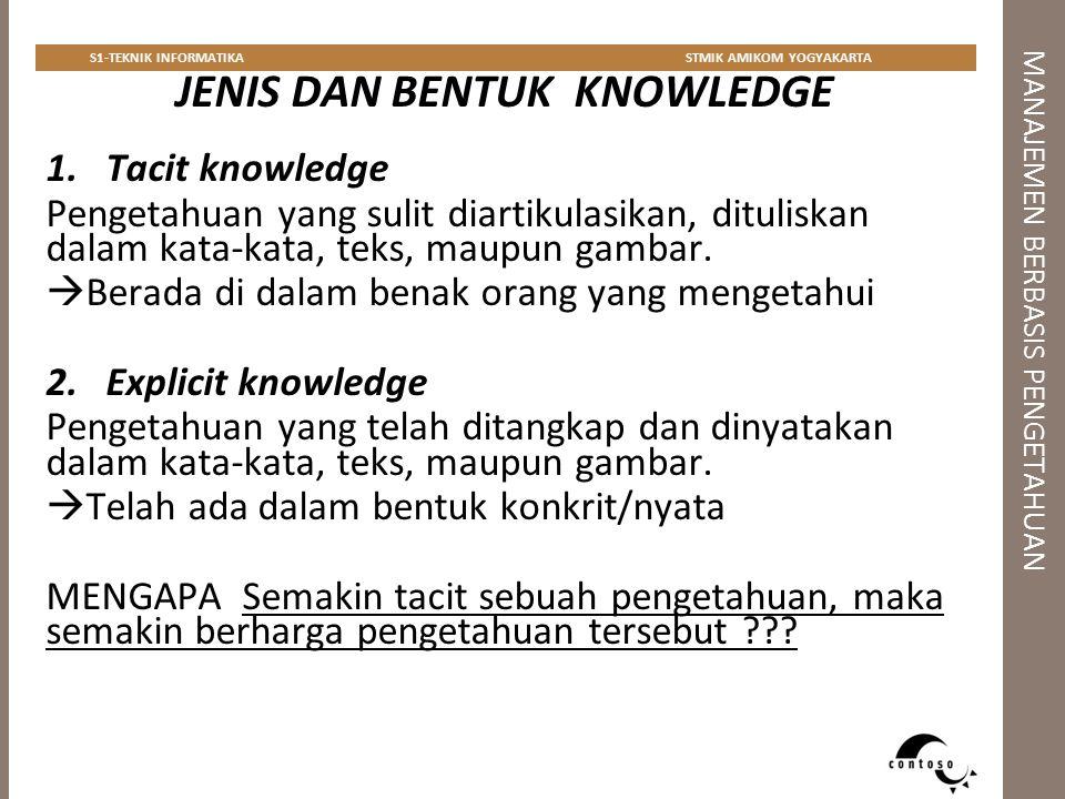 MANAJEMEN BERBASIS PENGETAHUAN S1-TEKNIK INFORMATIKASTMIK AMIKOM YOGYAKARTA JENIS DAN BENTUK KNOWLEDGE 1.Tacit knowledge Pengetahuan yang sulit diarti