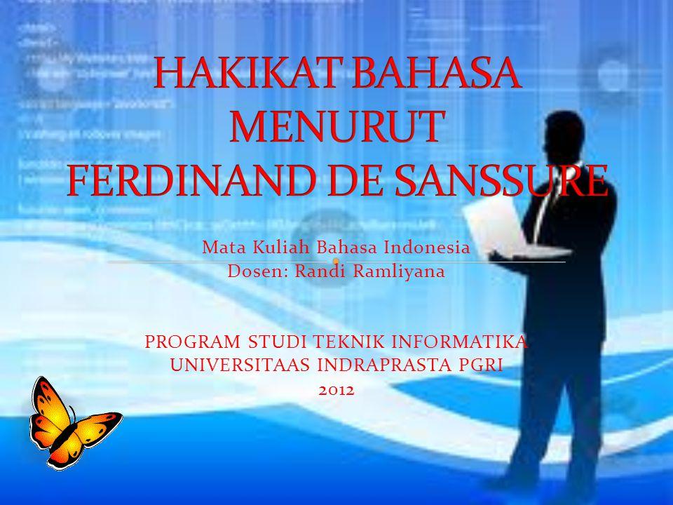 Mata Kuliah Bahasa Indonesia Dosen: Randi Ramliyana PROGRAM STUDI TEKNIK INFORMATIKA UNIVERSITAAS INDRAPRASTA PGRI 2012