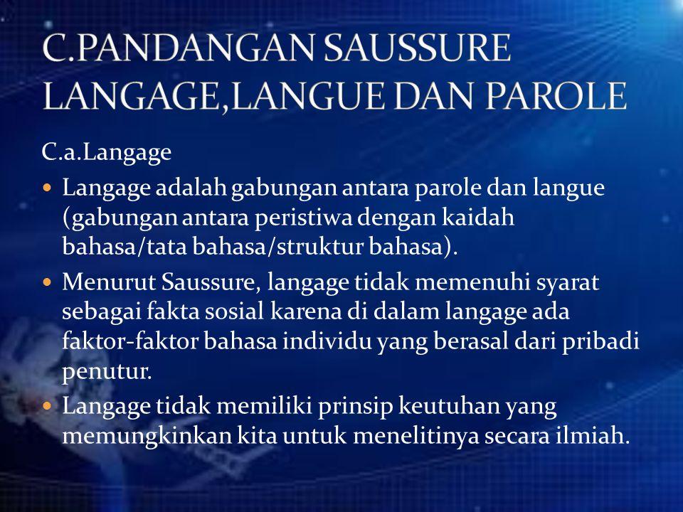 C.a.Langage Langage adalah gabungan antara parole dan langue (gabungan antara peristiwa dengan kaidah bahasa/tata bahasa/struktur bahasa). Menurut Sau